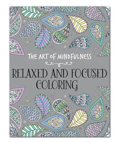 The Art Of Mindfulness Relaxed And Focused Coloring Book