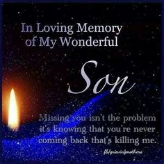 Missing my son so very much. Not a day goes by we don't think about you my darling son Shaun. Missing My Son, I Love My Son, Love You, Son Poems, Grief Poems, Son Quotes, Life Quotes, Qoutes, Death Quotes