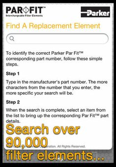 Parker ParFit With this app there is no need to search 200 filter manufacturer websites to find the replacement filter element you need. This app offers over 90,000 filter elements that are manufactured by Parker Hannifin, but will fit into the original manufacturers filter housing. The user will have quick access to filter compressed air, compressed natural