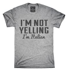 I'm Not Yelling I'm Italian T-Shirts, Hoodies, Tank Tops