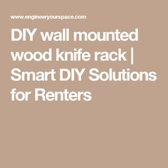DIY wall mounted wood knife rack | Smart DIY Solutions for Renters