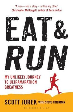 eat-and-run-my-unlikely-journey-to-ultramarathon-greatness-by-scott-jurek-steve-friedman http://www.bookscrolling.com/the-best-running-books/