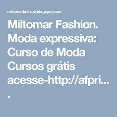 Miltomar Fashion. Moda expressiva: Curso de Moda   Cursos grátis acesse-http://afpri....