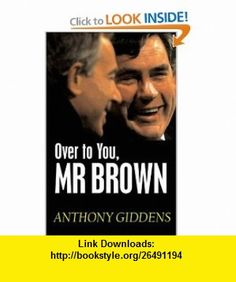 Over to You, Mr Brown How Labour Can Win Again (9780745642222) Anthony Giddens , ISBN-10: 0745642225  , ISBN-13: 978-0745642222 ,  , tutorials , pdf , ebook , torrent , downloads , rapidshare , filesonic , hotfile , megaupload , fileserve