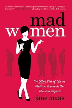 Mad Women, an account of the heyday of advertising as told by Madison Avenue pioneer Jane Maas.