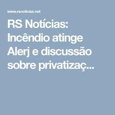 RS Notícias: Incêndio atinge Alerj e discussão sobre privatizaç...