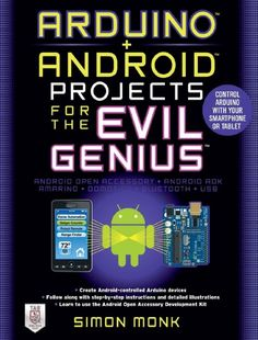 Arduino + Android Projects for the Evil Genius Control Arduino with Your Smartphone or Tablet, Simon Monk, McGraw-Hill/TAB Electronics; Computer Technology, Technology Gadgets, Computer Science, Diy Electronics, Electronics Projects, Manual Arduino, Arduino Books, Arduino Beginner, Arduino Sensors