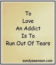 Sometimes u have to choose between the addict and urself the addict has to do it on their own