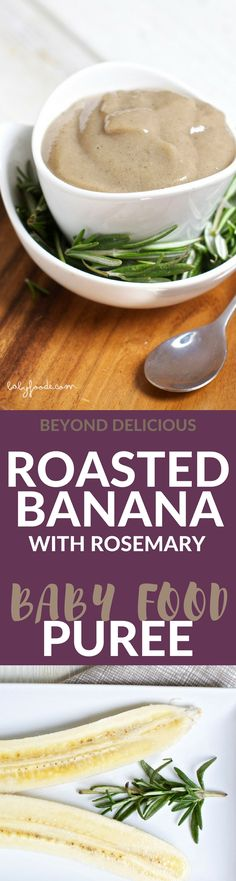 A homemade baby food puree of roasted banana with a touch of rosemary. I simple puree that is so delicious that you will even want to eat it!