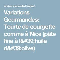 Variations Gourmandes: Tourte de courgette comme à Nice (pâte fine à l'huile d'olive)