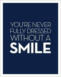 You're never fully dressed without a smile. :)