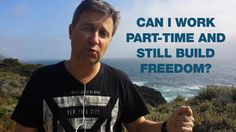 Can I Work Part-Time and Still Build Freedom? [Video]   Freedom Club