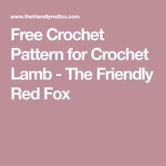 Free Crochet Pattern for Crochet Lamb - The Friendly Red Fox