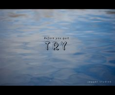 Before you quit, try