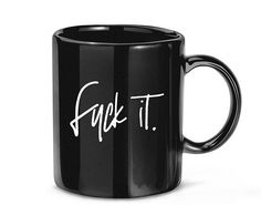 Fuck It Funny Coffee Mug Gag Gift Funny Coffee Inappropriate