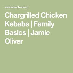 Chargrilled Chicken Kebabs | Family Basics | Jamie Oliver