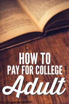 Waiting to go to college until you're older has benefits. If you're ready to get your education here's how to pay for college as an adult. via @collegeinvestor
