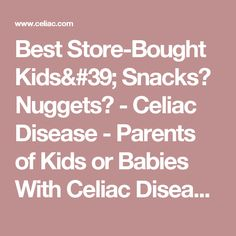 Best Store-Bought Kids' Snacks? Nuggets? - Celiac Disease - Parents of Kids or Babies With Celiac Disease - Celiac.com Celiac Disease & Gluten-Free Diet Forum