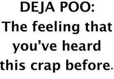 Deja Poo = GOTTA REMEMBER...they are thinking it TOO:) HA! maryanne #parenting #teens #children