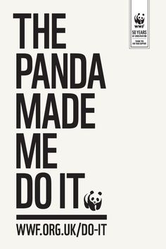 The panda made me do it. WWF's 50th anniversary campaign.