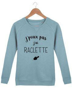 Sweat-shirt Femme Stella Trips j'peux pas j'ai racletteJ'peux pas #humour #citation #tshirt #fashion #mdr #raclette