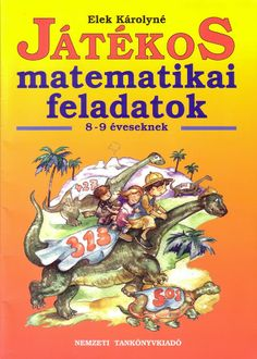 Játékos matematika feladatok 8-9 éveseknek 3rd Grade Math, Fourth Grade, Primary School, Elementary Schools, Mathematics, Kids Learning, Teaching, Maths, Fa