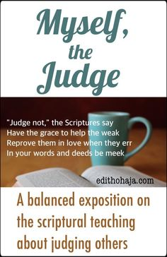 """MYSELF THE JUDGE by PAUL UGOAGWU In this guest post, Pastor Paul Ugoagwu describes in graphic detail how he lived as a judgmental Christian for many years. He points out how this type of lifestyle hurts both the one living it and others. He then explains how to live out Jesus' command to """"Judge not,"""" drawing attention to Paul's elaboration of it in the Epistles. The result is a sound and balanced interpretation of the oft abused scripture."""