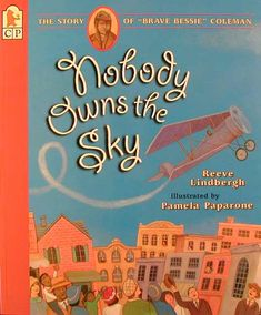 """Nobody Owns the Sky: The Story of """"Brave Bessie"""" Coleman by Reeve Lindbergh and illustrated by Pam Paparone Brave, Black History Month Poems, Bessie Coleman, Best Biographies, Becoming A Pilot, American Children, Lindbergh, Children's Literature, American Literature"""