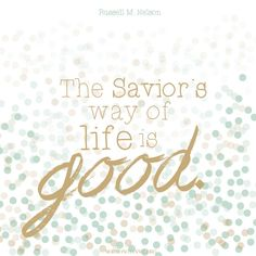 """The Savior's http://facebook.com/pages/The-Lord-Jesus-Christ/173301249409767 way of life is good... [which] is the only way for us to experience enduring happiness."" From Elder Russell M. Nelson's http://pinterest.com/pin/24066179230963800 inspiring Oct. 2013 General Conference message http://lds.org/general-conference/2013/10/decisions-for-eternity; http://facebook.com/pages/General-Conference-of-The-Church-of-Jesus-Christ-of-Latter-day-Saints/223271487682878"