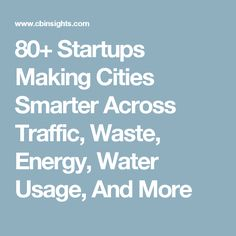 80 startups making cities smarter across traffic waste energy water usage