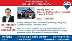 Najúspešnejší maklér mesiaca január v našej kancelárii František Tropp odporúča túto nehnuteľnosť   >> http://www.remax-slovakia.sk/reality/detail/86336/predaj-domu-185-m2-strane-pod-tatrami/re-max-benard/M3407/   Všetky nehnuteľnosti makléra - nájdete na www.re-max.sk/frantisektropp   Hľadáte iný druh nehnuteľnosti alebo chcete predať svoju nehnuteľnosť? Sme tu pre Vás >> www.re-max.sk/benard