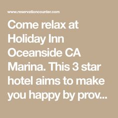 Come relax at Holiday Inn Oceanside CA Marina. This 3 star hotel aims to make you happy by providing low prices and quality service. Reserve online or call