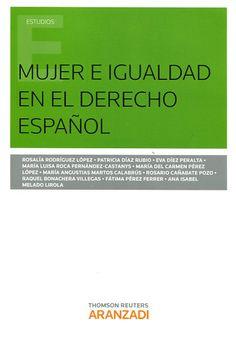 Mujer e igualdad en el derecho español / editoras, Rosalía Rodríguez López ... et al.    Aranzadi, 2014