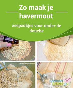 Zo maak je #havermout zeepzakjes voor #onder de douche  Havermout is erg populair. We genieten van de #smaak en alle geweldige en #natuurlijke eigenschappen voor je gezondheid. Het is een 'supergraan', dat zeker weten in je dieet moet zitten.