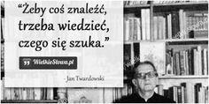 Żeby coś znaleźć,  trzeba wiedzieć... #Twardowski-Jan,  #Mądrość-i-wiedza, #Poszukiwanie