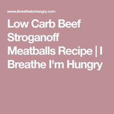 Low Carb Beef Stroganoff Meatballs Recipe | I Breathe I'm Hungry