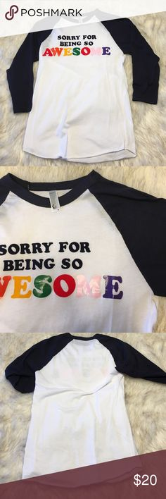 "American Apparel Graphic Baseball Tee ""Sorry for being so awesome"" graphic tee by American Apparel. Perfect condition. American Apparel Tops Tees - Long Sleeve"