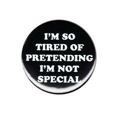 I m So Tired Of Pretending I m Not Special Pinback Button Badge Pin 44mm 1.75