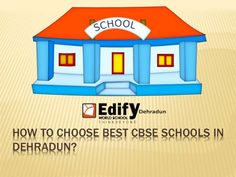 Here are certain factors which are to be know by the parents before choosing best CBSE Schools in Dehradun.