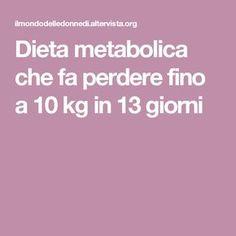 Dieta metabolica che fa perdere fino a 10 kg in 13 giorni
