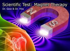 Scientific Test: Magnet Therapy (Medical Biomagnetism/Biomagnetic Pair). Dr. Goiz and Dr. Hilu (Spain 2009)