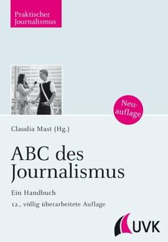 ABC des Journalismus: Ein Handbuch von Claudia Mast, http://www.amazon.de/dp/3867642893/ref=cm_sw_r_pi_dp_vf5Isb0CK68V9