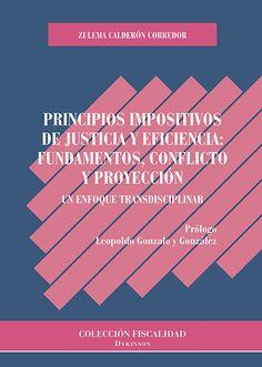 Principios impositivos de justicia y eficiencia : fundamentos, conflicto y proyección : un enfoque transdisciplinar / Zulema Calderón Corredor. - 2017