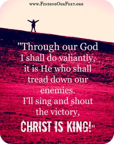 Christ is King! When you are feeling under attack, turn to Him.