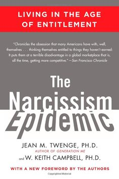 The Narcissism Epidemic: Living in the Age of Entitlement Paperback  By Jean M. Twenge (Author), W. Keith Campbell - (amazon)