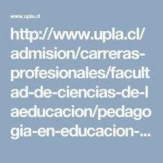 http://www.upla.cl/admision/carreras-profesionales/facultad-de-ciencias-de-laeducacion/pedagogia-en-educacion-diferencial/