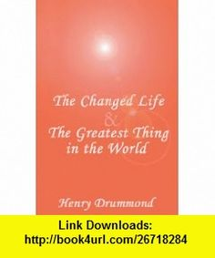 The Changed Life  the Greatest Thing in the World Library Edition (9780786121366) Henry Drummond, Pamela Garelick , ISBN-10: 078612136X  , ISBN-13: 978-0786121366 ,  , tutorials , pdf , ebook , torrent , downloads , rapidshare , filesonic , hotfile , megaupload , fileserve