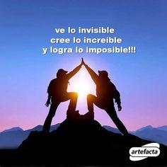 ¡Ve lo invisible, cree lo increíble y logra lo imposible! #frase #positivismo #artefacta