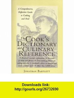 The Cooks Dictionary and Culinary Reference A Comprehensive Guide to Cooking and Food (9780809230273) Jonathan Bartlett , ISBN-10: 0809230275  , ISBN-13: 978-0809230273 ,  , tutorials , pdf , ebook , torrent , downloads , rapidshare , filesonic , hotfile , megaupload , fileserve