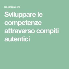 Sviluppare le competenze attraverso compiti autentici Flipped Classroom, Montessori, Back To School, Innovation, Teacher, Student, Activities, Math, Computer